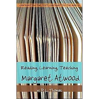 Reading - Learning - Teaching Margaret Atwood by P. L. Thomas - 97808