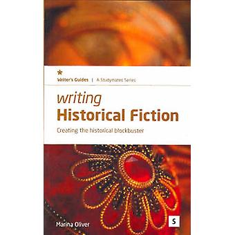 Writing Historical Fiction - Creating the Historical Blockbuster by Ma