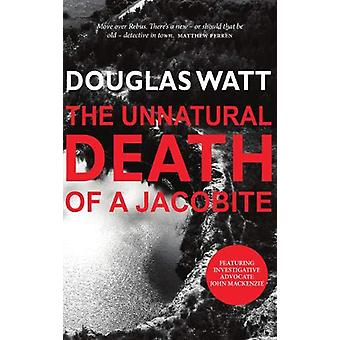 The Unnatural Death of a Jacobite by Douglas Watt - 9781912147618 Book