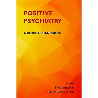 Positive Psychiatry - A Clinical Handbook by Dilip V. Jeste - Barton W