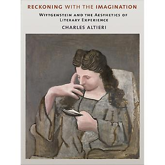 Reckoning with the Imagination  Wittgenstein and the Aesthetics of Literary Experience by Charles Altieri