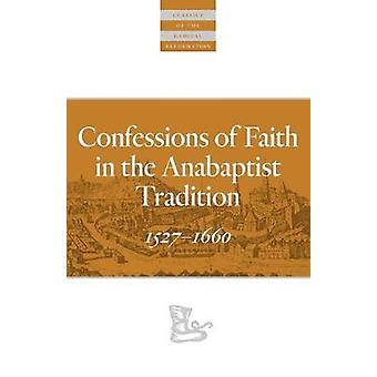 Confessions of Faith in the Anabaptist Tradition - 1527-1676 by Karl K