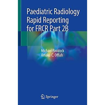 Paediatric Radiology Rapid Reporting for FRCR Part 2B by Michael Paddock & Amaka C Offiah