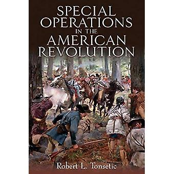 Special Operations in the American Revolution by Robert L Tonsetic