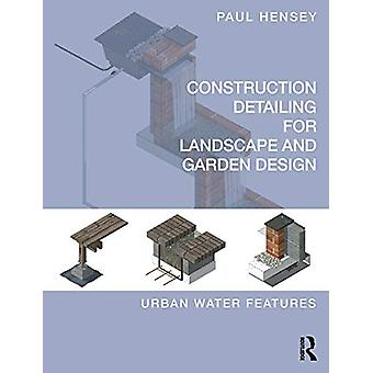 Construction Detailing for Landscape and Garden Design - Urban Water F