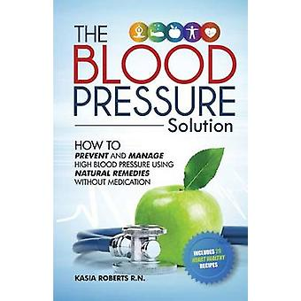 Blood Pressure Solution - How to Prevent and Manage High Blood Pressur