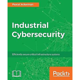 Industrial Cybersecurity by Pascal Ackerman - 9781788395151 Book