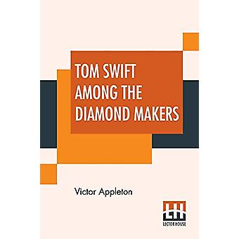 Tom Swift Among The Diamond Makers - Or The Secret Of Phantom Mountain