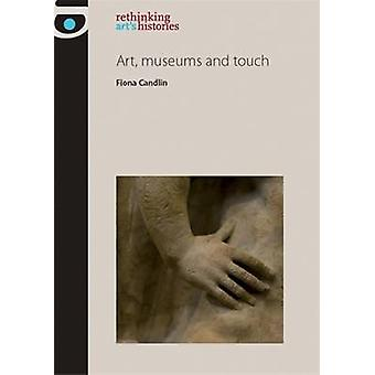 Art - Museums and Touch by Fiona Candlin - Amelia Jones - Marsha Mesk