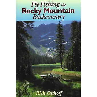 FlyFishing the Rocky Mountain Backcountry par Rich Osthoff