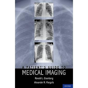 A Patients Guide to Medical Imaging by Eisenberg &JD &MD &FACR &Ronald Staff Radiologist and Associate Professor &Staff Radiologist and Associate Professor &Beth Israel Deaconess Medical Center and Harvard Medical School &Boston &MA. Mars