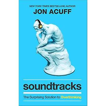 Soundtracks The Surprising Solution to Overthinking