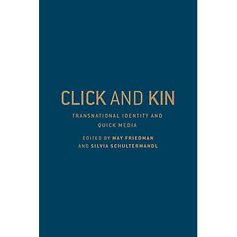 Click and Kin  Transnational Identity and Quick Media by Edited by May Friedman & Edited by Silvia Schultermandl
