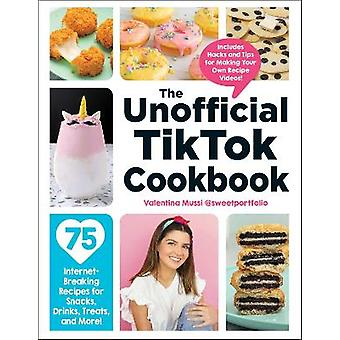 The Unofficial TikTok Cookbook 75 InternetBreaking Recipes for Snacks Drinks Treats and More Unofficial Cookbook