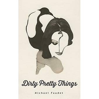 Dirty Pretty Things by Michael Faudet - 9781449481001 Book