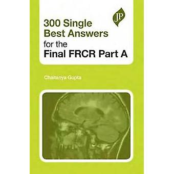 300 Single Best Answers for the Final FRCR - Part A by Chaitanya Gupta