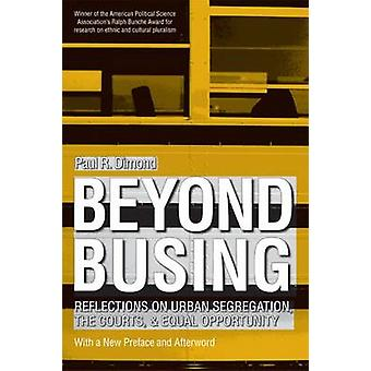 Beyond Busing - Inside the Challenge to Urban Segregation by Paul R. D