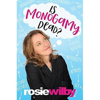 Is Monogamy Dead? - Rethinking relationships in the 21st century by Ro