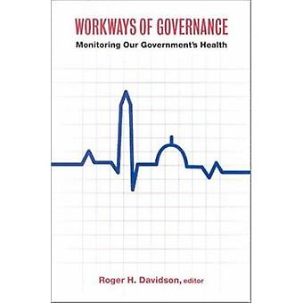 Workways of Governance - Monitoring Our Government's Health by Roger H