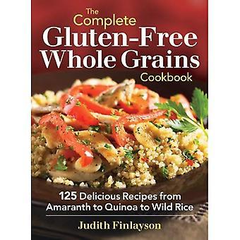 Le Cookbook de Grains entiers sans Gluten complet: 125 délicieuses recettes d'Amarante au Quinoa au riz sauvage