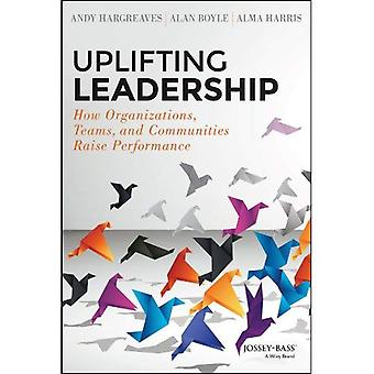 Verheffende leiderschap: Hoe organisaties, Teams en gemeenschappen te verhogen prestaties
