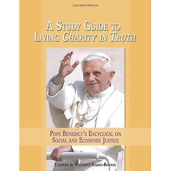 En studiehandledning till levande välgörenhet i sanning: påven Benedictus 's encyklika på Social och ekonomisk rättvisa