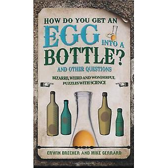 Wie bekommen Sie ein Ei in eine Flasche und andere Rätsel