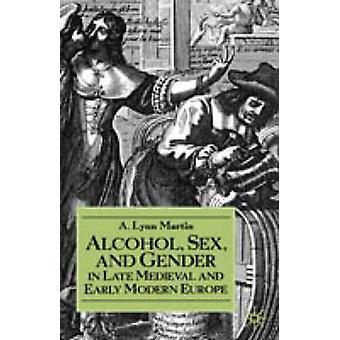 Alcohol sexo y el género en la Europa moderna Medieval y temprana tardía por Lynn Martin & A.