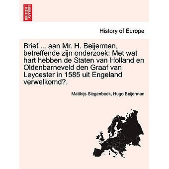 Brief ... aan Mr. H. Beijerman betreffende zijn onderzoek Met wat hart hebben de Staten van Holland en Oldenbarneveld den Graaf van Leycester in 1585 uit Engeland verwelkomd. by Siegenbeek & Matthijs