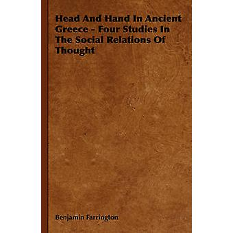 Head and Hand in Ancient Greece  Four Studies in the Social Relations of Thought by Farrington & Benjamin