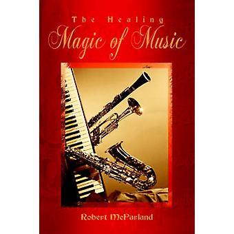 The Healing Magic of Music by McParland & Robert