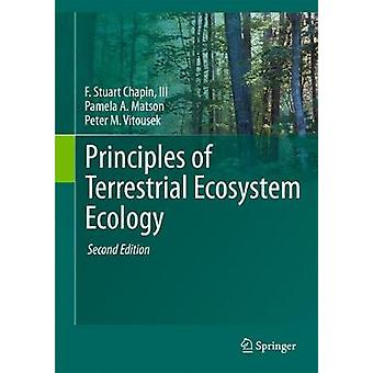 Principles of Terrestrial Ecosystem Ecology by F Stuart Chapin & Pamela A Matson & Peter M Vitousek & Illustrated by M C Chapin