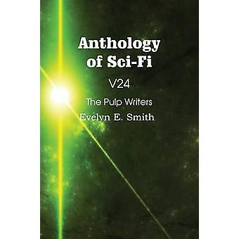 Anthology of SciFi V24 the Pulp Writers  Evelyn E. Smith by Smith & Evelyn E.