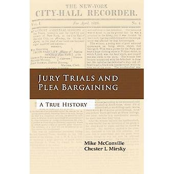 Jury Trials and Plea Bargaining A True History by McConville & Mike