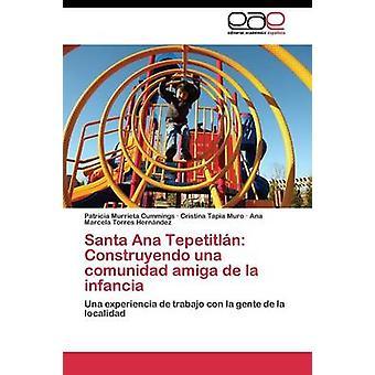 Santa Ana Tepetitln Construyendo una comunidad amiga de la infancia da Patricia Cummings Murrieta