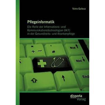 Pflegeinformatik Die Rolle der Informations und Kommunikationstechnologien IKT in der Gesundheits und Krankenpflege by Gulova & Viera