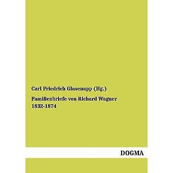 Familienbriefe von Richard Wagner 18321874 by Glasenapp Hg. & Carl Friedrich