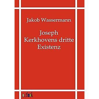 Joseph Kerkhovens Dritte Existenz von & Jakob Wassermann