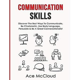 Communication Skills: Discover the Best Ways to Communicate, Be Charismatic,� Use Body Language, Persuade & Be a Great Conversationalist (Develop Incredible People Skills by� Utilizing)