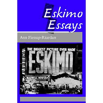 Eskimo Essays - Yup Ik Lives and How We See Them by Ann Fienup-Riordan