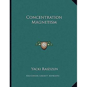 Concentration Magnetism by Yacki Raizizun - 9781163050781 Book