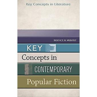 Key Concepts in Contemporary Popular Fiction by Bernice Murphy - 9781