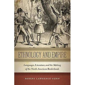Ethnology and Empire - Languages - Literature - and the Making of the