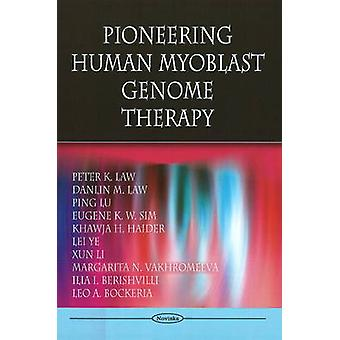 Pioneering Human Myoblast Genome Therapy by Peter K. Law - 9781606928