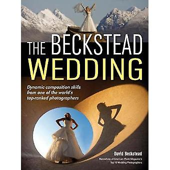 The Beckstead Wedding - Dynamic Composition Skills from One of the Wor