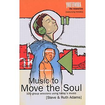Music to Move the Soul - 100 Group Sessions Using Today's Music by Ste
