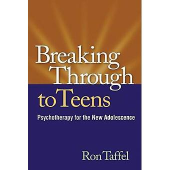 Breaking Through to Teens - A New Psychotherapy for the New Adolescenc