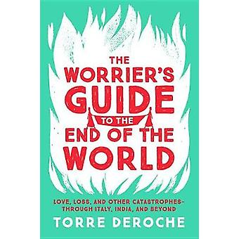 The Worrier's Guide to the End of the World - Love - Loss - and Other