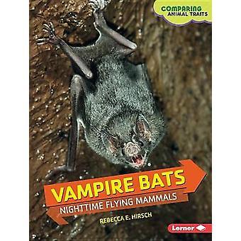 Vampire Bats - Nighttime Flying Mammals by Hirsch Rebecca Eileen - 978