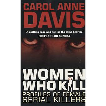 Women Who Kill - Profiles of Female Serial Killers (New edition) by Ca